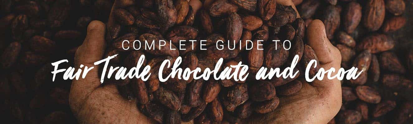 The complete guide to fair trade chocolate