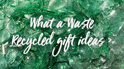 What A Waste Recycled Gift Ideas